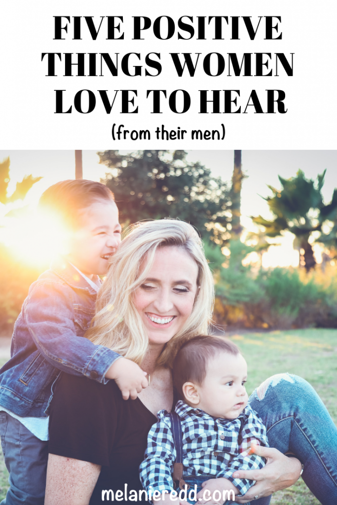 What is it that women really like to hear from the men in their lives? I've done a little research. Here are 5 Positive Things Women Love to Hear. #positive #relationships #womenlove #women #marriage