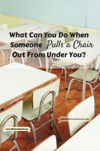 Life is filled with chairs being pulled out from under us! What can you & I do to respond well when someone pulls a chair out from under you unexpectedly? Find out!