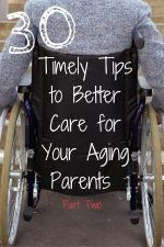 30 Timely Tips to Better Care for Your Aging Parents (Part Two)