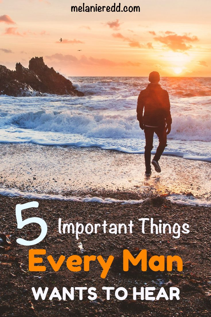What can you say to the man in your life that will inspire him, encourage him, and lift him up? Here are 5 Important Things Ever Man Wants to Hear. #everyman #marriage #encouragement #relationships #man #men
