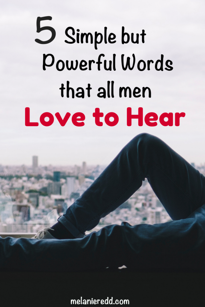 What is it that men really want to hear? What can women say to encourage their men? Here are 5 Simple by Powerful Words that All Men Love to Hear. #men #words #marriage #relationships