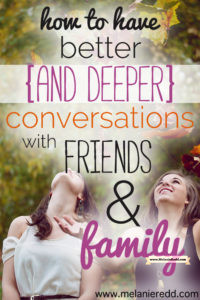 Would you like to have better and more meaningful conversations with other people. This article shares thoughtful and practical tips for how to get past the small talk and move toward deeper communication with your family and friends. There's also a free printable included in this post!