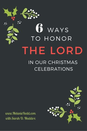 Looking for some great ways to honor the Lord this Christmas? Here are 6 practical ways you and your family can do just that. 6 ways to honor the Lord in our Christmas Celebrations. Why not drop by and check out the list? #christmas #celebrations