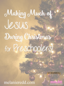 Got little children? Small grandchildren? Want to make a bigger deal about the Lord this year? Learn how you can make much of Jesus during Christmas with your preschoolers. #preschoolers #Christmas