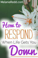 How to Respond When Life Gets You Down