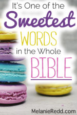 It's One of the SWEETEST Words in the Whole Bible