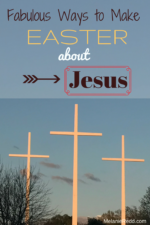 Fabulous Ways to Make Easter about JESUS