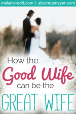 How the Good Wife Can Become the Great Wife