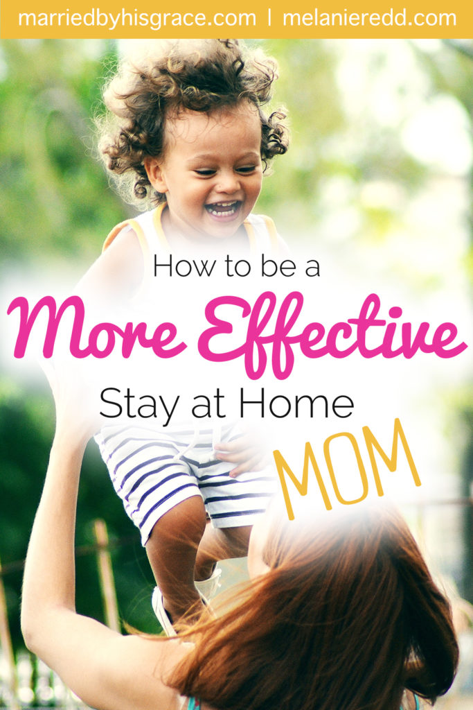 How to be a More Effective Stay at Home Mom (SAHM)