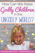 How Can We Raise Godly Children in this Ungodly World?