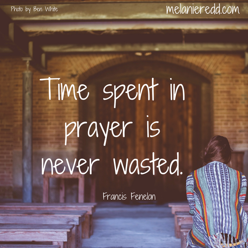 """""""Time spent in prayer is never wasted."""" Francis Fenelon"""