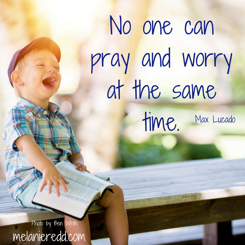 """""""No one can pray and worry at the same time."""" Max Lucado"""