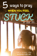 5 ways to pray when you feel STUCK in your life