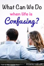 What Can You Do When Life is Confusing?