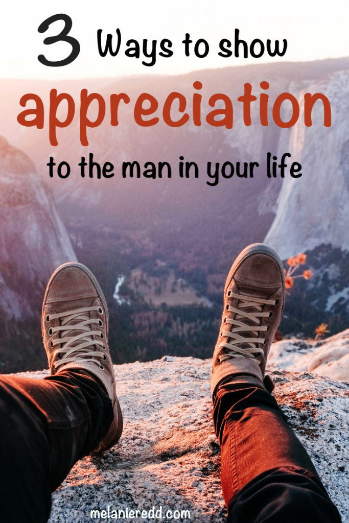 One of the great challenges for women of all ages it to STAY grateful to & for their men. Here are 3 Ways to Show Appreciation to the Man in Your Life. #relationships #marriage #appreciate #show appreciation