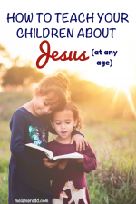 How to Teach Your Children about Jesus (at any age)